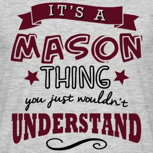 its a mason name forename thing - Men's T-Shirt