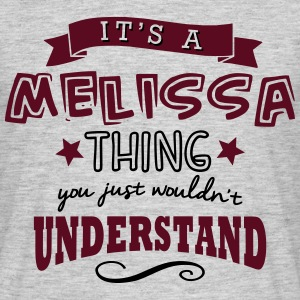 its a melissa name forename thing - Men's T-Shirt