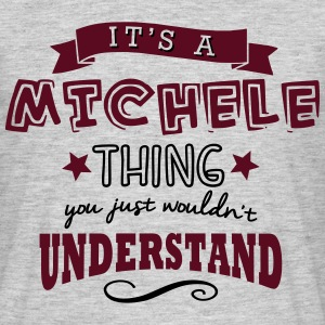 its a michele name forename thing - Men's T-Shirt