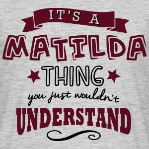 its a matilda name forename thing - Men's T-Shirt