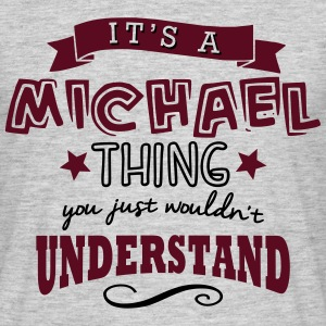 its a michael name forename thing - Men's T-Shirt
