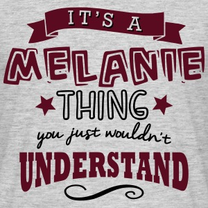 its a melanie name forename thing - Men's T-Shirt