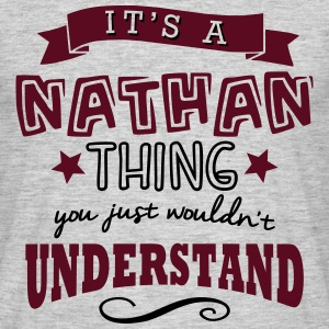its a nathan name forename thing - Men's T-Shirt