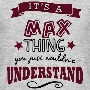 its a max name forename thing - Men's T-Shirt