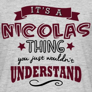 its a nicolas name forename thing - Men's T-Shirt