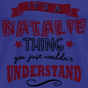 its a natalie name forename thing - Men's Premium T-Shirt
