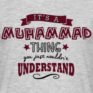 its a muhammad name forename thing - Men's T-Shirt