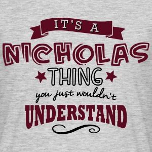 its a nicholas name forename thing - Men's T-Shirt
