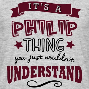 its a philip name forename thing - Men's T-Shirt