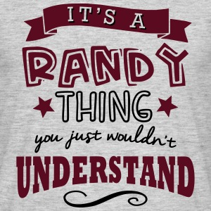 its a randy name forename thing - Men's T-Shirt