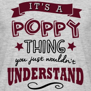 its a poppy name forename thing - Men's T-Shirt