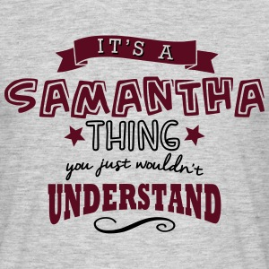 its a samantha name forename thing - Men's T-Shirt