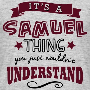 its a samuel name forename thing - Men's T-Shirt