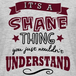 its a shane name forename thing - Men's T-Shirt