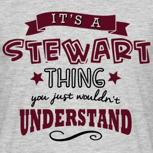 its a stewart name forename thing - Men's T-Shirt