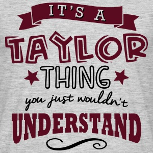 its a taylor name forename thing - Men's T-Shirt