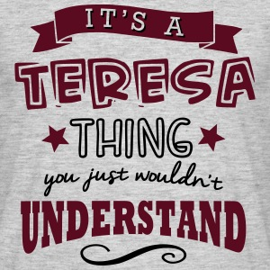 its a teresa name forename thing - Men's T-Shirt