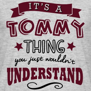 its a tommy name forename thing - Men's T-Shirt