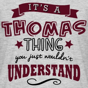 its a thomas name forename thing - Men's T-Shirt