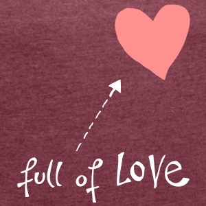 LOVEshirt Full of love - Frauen T-Shirt mit gerollten Ärmeln