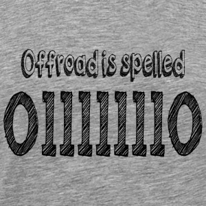 Offroad is spelled OlllllllO  - Männer Premium T-Shirt