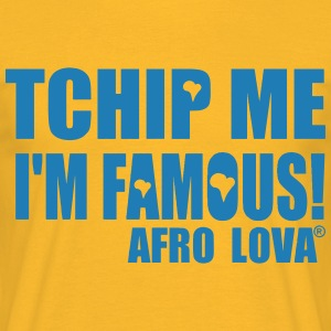 Tchip me I'm famous by Afro Lova Tee shirts - T-shirt Homme