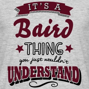 its a baird surname thing you just would - Men's T-Shirt