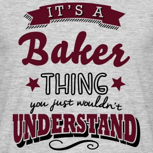 its a baker surname thing you just would - Men's T-Shirt