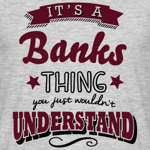 its a banks surname thing you just would - Men's T-Shirt