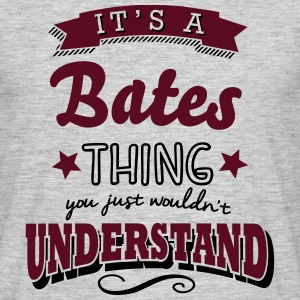 its a bates surname thing you just would - Men's T-Shirt
