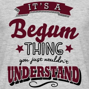 its a begum surname thing you just would - Men's T-Shirt