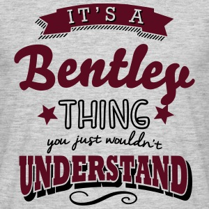 its a bentley surname thing you just wou - Men's T-Shirt