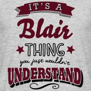 its a blair surname thing you just would - Men's T-Shirt
