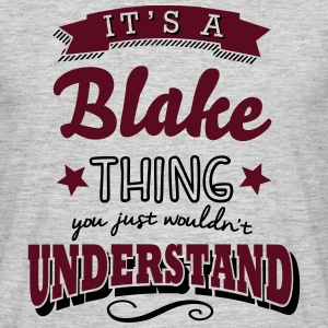 its a blake surname thing you just would - Men's T-Shirt