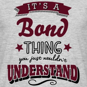 its a bond surname thing you just wouldn - Men's T-Shirt