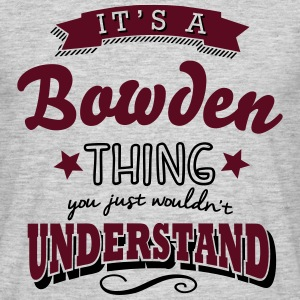 its a bowden name surname thing - Men's T-Shirt