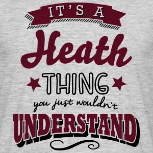 its a heath name surname thing - Men's T-Shirt