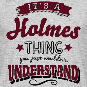 its a holmes name surname thing - Männer T-Shirt