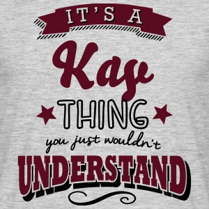 its a kay name surname thing - Men's T-Shirt