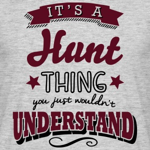 its a hunt name surname thing - Men's T-Shirt