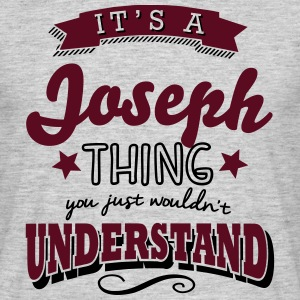 its a joseph name surname thing - Männer T-Shirt