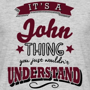 its a john name surname thing - Männer T-Shirt