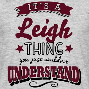 its a leigh name surname thing - Men's T-Shirt