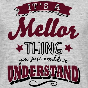 its a mellor name surname thing - Men's T-Shirt