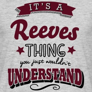 its a reeves name surname thing - Men's T-Shirt