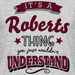 its a roberts name surname thing - Men's T-Shirt