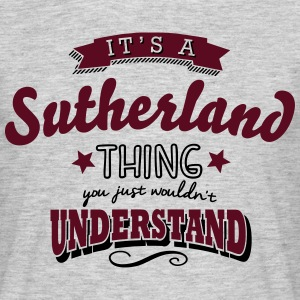 its a sutherland name surname thing - Men's T-Shirt