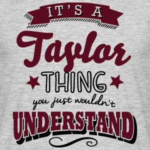 its a taylor name surname thing - Men's T-Shirt