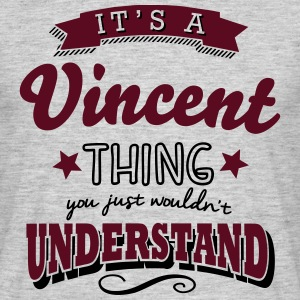 its a vincent name surname thing - Men's T-Shirt