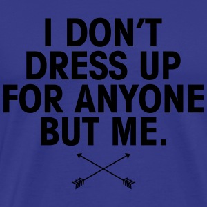 I Don't Dress Up For Anyone But Me T-shirts - Premium-T-shirt herr
